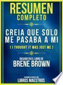 Resumen Completo: Creia Que Solo Me Pasaba A Mi (I Thought It Was Just Me) - Basado En El Libro De Brene Brown