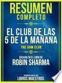 Resumen Completo: El Club De Las 5 De La Mañana (The 5 Am Club) - Basado En El Libro De Robin Sharma