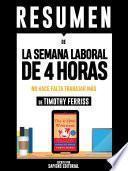 Resumen De La Semana Laboral De 4 Horas: No Hace Falta Trabajar Mas - De Timothy Ferriss