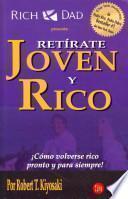 Retirate Joven y Rico: Como Volverse Rico Pronto y Para Siempre = Retire Young Retire Rich