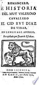 Romancero e historia del muy valeroso cavallero el Cid Ruy Diaz de Vibar, en lenguago antiguo; recopilado por Juan de Escobar