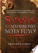 Satanás, ¡mi matrimonio no es tuyo!