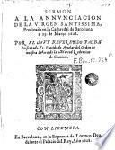 Sermon a la annunciacion de la Virgen Santissima, predicado en la cathredal [sic] de Barcelona a 25 de Março de 1628