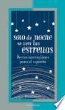 Solo de noche se ven las estrellas : breves narraciones para el espíritu