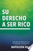 Su Derecho a Ser Rico (Your Right to Be Rich): Una Publicación Oficial de la Fundación Napoleon Hill