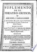 Theatro critico universal; o discursos varios en todo genero de materias para desengaño de errores comunes ... Quinta impression. (Suplemento.).