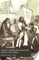 Tratado completo de la ciencia del blason, ó sea, Código heráldico-histórico