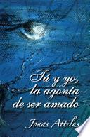 Tu Y Yo, La Agonia De Ser Amado