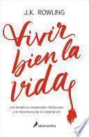 Vivir Bien La Vida: Los Beneficios Inesperados del Francaso Y La Imaginación / Very Good Lives